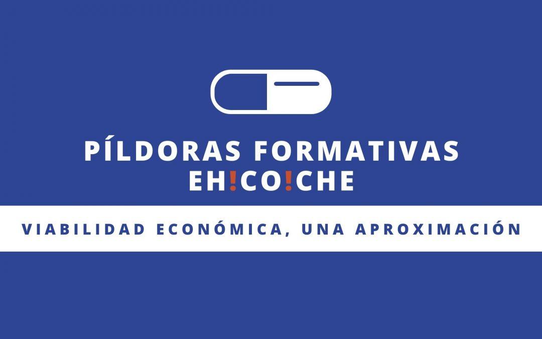 PÍLDORA FORMATIVA EH!CO!CHE Nº4 – Viabilidad económica, una aproximación